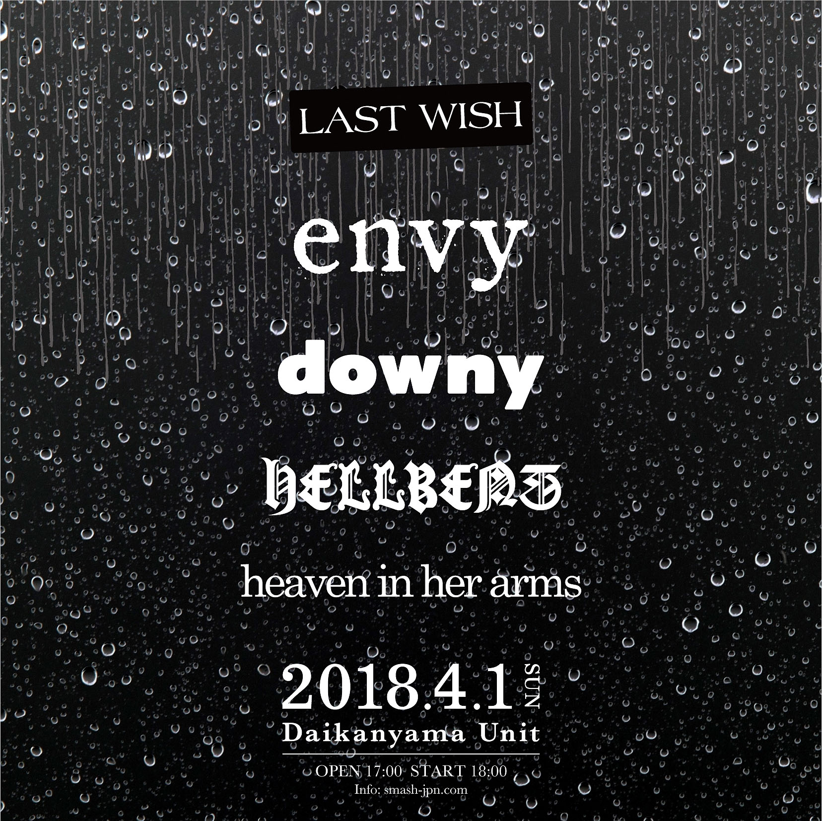 LAST WISH, envy downy hellbent heaven in her arms, 2018.4.1(SUN) at Daikanyama Unit